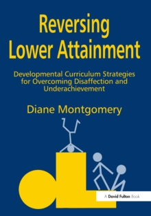 Reversing Lower Attainment : Developmental Curriculum Strategies for Overcoming Disaffection and Underachievement, EPUB eBook