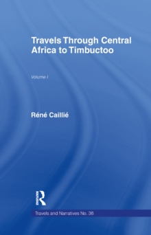 Travels Through Central Africa to Timbuctoo and Across the Great Desert to Morocco, 1824-28 : Volume 1, PDF eBook