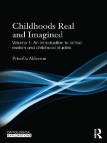Childhoods Real and Imagined : Volume 1: An introduction to critical realism and childhood studies, EPUB eBook