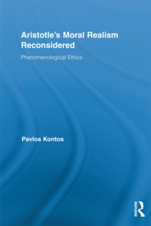 Aristotle's Moral Realism Reconsidered : Phenomenological Ethics, PDF eBook