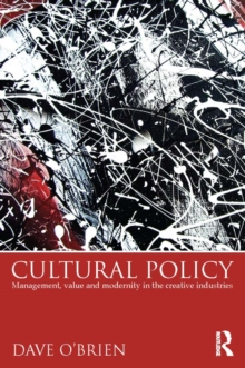 Cultural Policy : Management, Value and Modernity in the Creative Industries, EPUB eBook