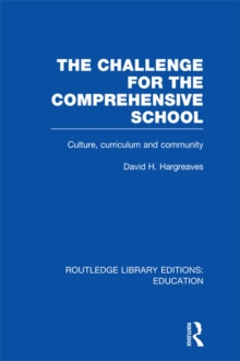 The Challenge For the Comprehensive School : Culture, Curriculum and Community, PDF eBook