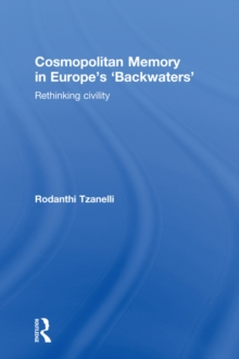 Cosmopolitan Memory in Europe's 'Backwaters' : Rethinking civility, EPUB eBook