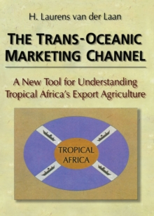 The Trans-Oceanic Marketing Channel : A New Tool for Understanding Tropical Africa's Export Agriculture, PDF eBook