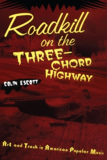 Roadkill on the Three-Chord Highway : Art and Trash in American Popular Music, EPUB eBook