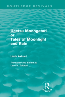 Ugetsu Monogatari or Tales of Moonlight and Rain (Routledge Revivals) : A Complete English Version of the Eighteenth-Century Japanese collection of Tales of the Supernatural, EPUB eBook