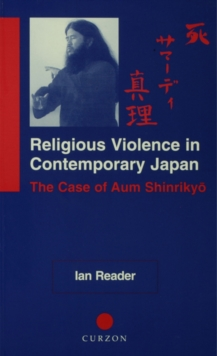 Religious Violence in Contemporary Japan : The Case of Aum Shinrikyo, PDF eBook