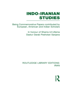 Indo-Iranian Studies (RLE Iran B) : Being Commemorative Papers contributed by European, American and Indian Scholars, EPUB eBook