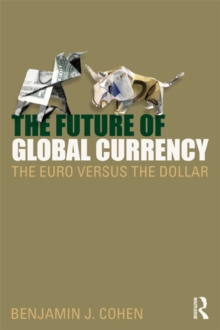 The Future of Global Currency : The Euro Versus the Dollar, PDF eBook
