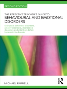 The Effective Teacher's Guide to Behavioural and Emotional Disorders : Disruptive Behaviour Disorders, Anxiety Disorders, Depressive Disorders, and Attention Deficit Hyperactivity Disorder, PDF eBook