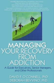 Managing Your Recovery from Addiction : A Guide for Executives, Senior Managers, and Other Professionals, EPUB eBook