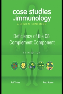 Case Studies in Immunology: Deficiency of the C8 Complement Component : A Clinical Companion, PDF eBook