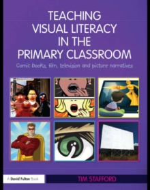 Teaching Visual Literacy in the Primary Classroom : Comic Books, Film, Television and Picture Narratives, EPUB eBook