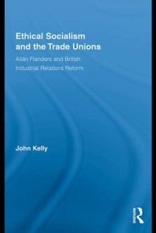 Ethical Socialism and the Trade Unions : Allan Flanders and British Industrial Relations Reform, EPUB eBook