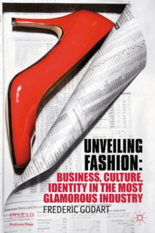 Unveiling Fashion : Business, Culture, and Identity in the Most Glamorous Industry, PDF eBook