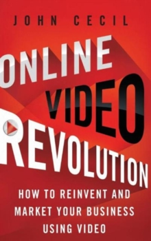 Online Video Revolution : How to Reinvent and Market Your Business Using Video, Hardback Book