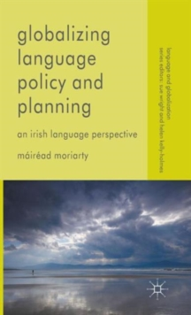 Globalizing Language Policy and Planning : An Irish Language Perspective, Hardback Book