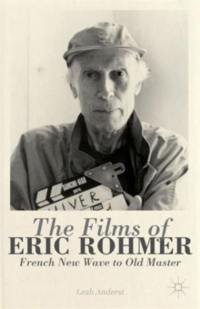 The Films of Eric Rohmer : French New Wave to Old Master, Hardback Book