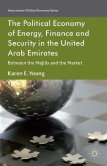 The Political Economy of Energy, Finance and Security in the United Arab Emirates : Between the Majilis and the Market, Hardback Book