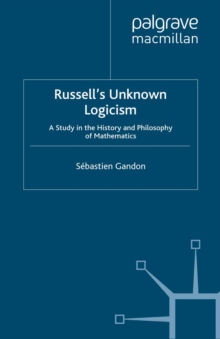 Russell's Unknown Logicism : A Study in the History and Philosophy of Mathematics, PDF eBook