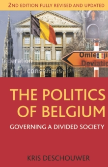 The Politics of Belgium : Governing a Divided Society, Paperback Book