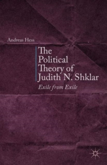 The Political Theory of Judith N. Shklar : Exile from Exile, Hardback Book