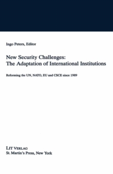 New Security Challenges: the Adaptations of International Institutions : Reforming the UN, NATO, EU and CSCE since 1989, PDF eBook