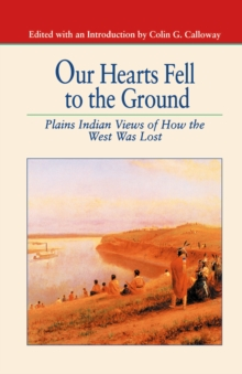 Our Hearts Fell to the Ground : Plains Indian Views of How the West Was Lost, PDF eBook