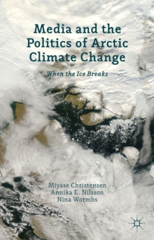 Media and the Politics of Arctic Climate Change : When the Ice Breaks, Hardback Book