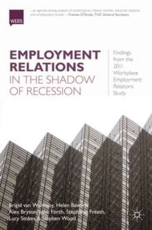 Employment Relations in the Shadow of Recession : Findings from the 2011 Workplace Employment Relations Study, Paperback / softback Book