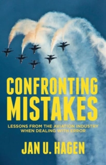 Confronting Mistakes : Lessons from the Aviation Industry when Dealing with Error, Hardback Book