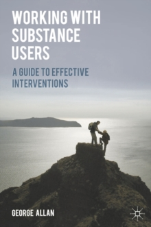 Working with Substance Users : A Guide to Effective Interventions, Paperback Book