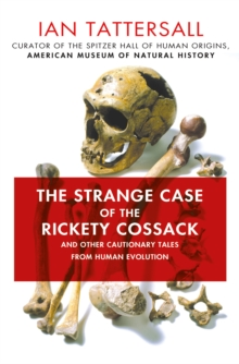 The Strange Case of the Rickety Cossack : and Other Cautionary Tales from Human Evolution, Hardback Book