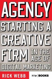 Agency : Starting a Creative Firm in the Age of Digital Marketing, Hardback Book