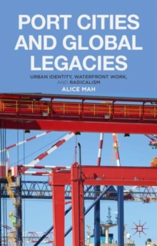Port Cities and Global Legacies : Urban Identity, Waterfront Work, and Radicalism, Hardback Book