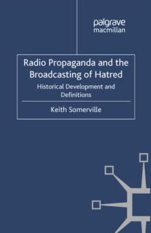 Radio Propaganda and the Broadcasting of Hatred : Historical Development and Definitions, PDF eBook