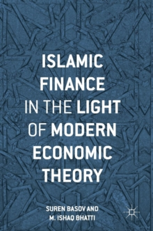 Islamic Finance in the Light of Modern Economic Theory, Hardback Book