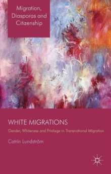 White Migrations : Gender, Whiteness and Privilege in Transnational Migration, Hardback Book