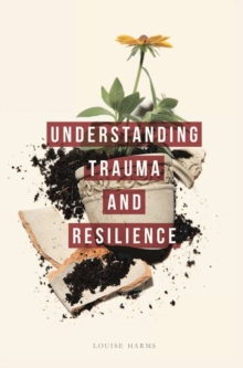 Understanding Trauma and Resilience, Paperback Book