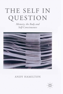 The Self in Question : Memory, The Body and Self-Consciousness, PDF eBook