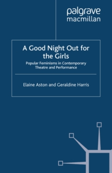 A Good Night Out for the Girls : Popular Feminisms in Contemporary Theatre and Performance, PDF eBook