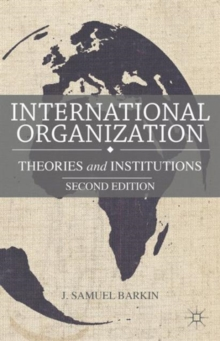 International Organization : Theories and Institutions, Paperback Book