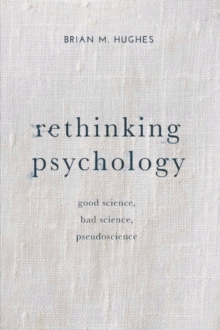 Rethinking Psychology : Good Science, Bad Science, Pseudoscience, Paperback Book
