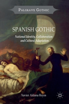 Spanish Gothic : National Identity, Collaboration and Cultural Adaptation, Hardback Book
