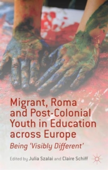 Migrant, Roma and Post-Colonial Youth in Education Across Europe : Being 'Visibly Different', Hardback Book