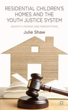 Residential Children's Homes and the Youth Justice System : Identity, Power and Perceptions, Hardback Book