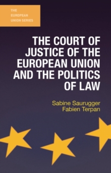 The Court of Justice of the European Union and the Politics of Law, Paperback / softback Book