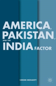 America, Pakistan, and the India Factor, Hardback Book