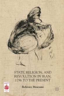 State, Religion, and Revolution in Iran, 1796 to the Present, Paperback / softback Book