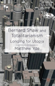 Bernard Shaw and Totalitarianism : Longing for Utopia, Hardback Book